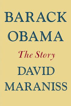 Barack Obama: The Story by David Maraniss.