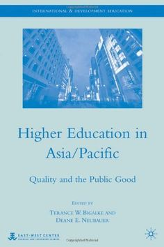 Higher Education in Asia/Pacific: Quality and the Public Good (International and Development Education) by Terance W. Bigalke http://www.amazon.com/dp/0230613233/ref=cm_sw_r_pi_dp_wQL-ub0DMSVPR