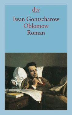 Oblomow: Roman von Iwan A. Gontscharow http://www.amazon.de/dp/3423124954/ref=cm_sw_r_pi_dp_cTB5tb1101A3W