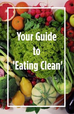 Your Guide to 'Eating Clean'