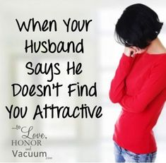 """My Husband Doesn't Find Me Attractive."" How to process this hurt and decide how to deal with it."