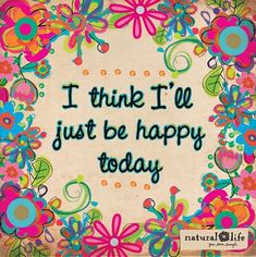 I think I'll just be happy today. Nealey Fitness Need more motivation for fitness? visit my page! I have recipes, challenge groups, and free weekend workouts! Happy Quotes, Great Quotes, Me Quotes, Quotes To Live By, Motivational Quotes, Inspirational Quotes, Happiness Quotes, Choose Happiness, Choose Joy