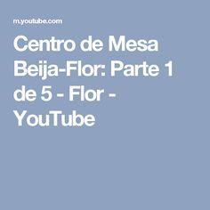 Centro de Mesa Beija-Flor: Parte 1 de 5 - Flor - YouTube