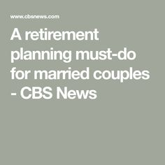 A retirement planning must-do for married couples – CBS News - Topic Money - Economics, Personal Finance and Business Diary Retirement Advice, Retirement Planning, Financial Planning, Retirement Benefits, Business Diary, Social Security Benefits, Cbs News, Economics, Personal Finance