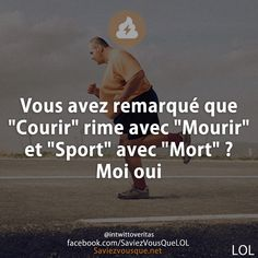 "Vous avez remarqué que ""Courir"" rime avec ""Mourir"" et ""Sport"" avec ""Mort"" ? Moi oui Funny Love, Haha Funny, Funny Picture Jokes, Funny Pictures, Jokes Quotes, Funny Quotes, Quick Jokes, Funny Fun Facts, Funny French"