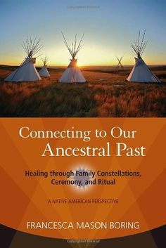 Connecting to Our Ancestral Past: Healing through Family Constellations, Ceremony, and Ritual by Francesca Mason Boring, http://www.amazon.com/gp/product/1583944478/ref=cm_sw_r_pi_alp_7Rnxqb06JXP23