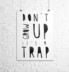 Don't Grow Up It's a Trap Typographic Print by vaporqualquer
