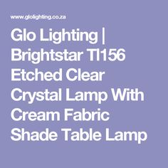 Glo Lighting | Brightstar Tl156 Etched Clear Crystal Lamp With Cream Fabric Shade Table Lamp