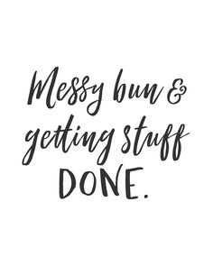 Messy bun and getting stuff DONE motivational poster. #gettingstuffdone #getstuffdone #messybunquote #quote #inspirationalquote #motivation #motivationalquote