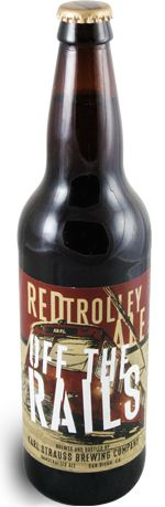 """From the Karl Strauss Imperial Collection:      Off the Rails  """"For this undertaking, we more than doubled our Red Trolley recipe with massive amounts of sweet caramel malts and earthy Willamette hops. Off The Rails has arrived: A West Coast Imperial Red Ale with rich toffee flavors, undertones of dark fruits, and a derailing hop character."""""""