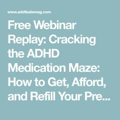 Free Webinar Replay: Cracking the ADHD Medication Maze: How to Get, Afford, and Refill Your Prescriptions With Minimum Hassle
