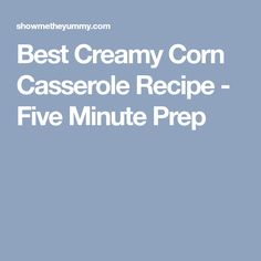 Best Creamy Corn Casserole Recipe - Five Minute Prep