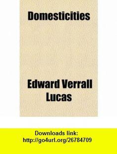 Domesticities (9781151584717) Edward Verrall Lucas , ISBN-10: 1151584711  , ISBN-13: 978-1151584717 ,  , tutorials , pdf , ebook , torrent , downloads , rapidshare , filesonic , hotfile , megaupload , fileserve