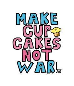 Make Cupcakes Not War.
