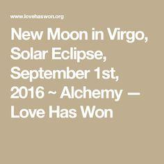 New Moon in Virgo, Solar Eclipse, September 1st, 2016 ~ Alchemy — Love Has Won