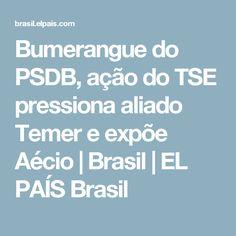 Bumerangue do PSDB, ação do TSE pressiona aliado Temer e expõe Aécio | Brasil | EL PAÍS Brasil