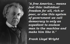 Frank Lloyd Wright political quotation. Prophetic if you think about it.