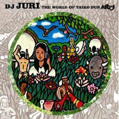 RoseLoveお勧めのBGM(^^♪ (2014/05/03更新)◇TAIKOON (Album Version)  /DJ JURI(「The World Of Taiko Dub」より)