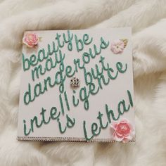 """Graduation Cap Ideas My graduation cap """"beauty may be dangerous, but intelligence is lethal"""". Created by me @cottoncandylips"""