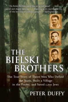 The Bielski Brothers: The True Story of Three Men Who Defied the Nazis, Built a Village in the Forest, and Saved 1,200 Jews by Peter Duffy,http://www.amazon.com/dp/0060935537/ref=cm_sw_r_pi_dp_Xv8isb1BTR3K5SH2