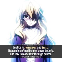 """Justice is reason and law. Reason is defined by one's own beliefs, and law is made law through power"""