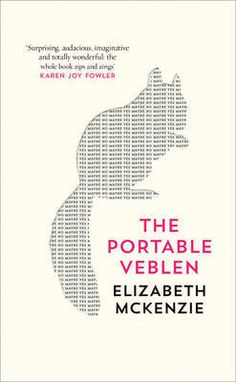 The Portable Veblen: Shortlisted for the Baileys Women's Prize for Fiction 2016 Fiction Writing, Fiction Books, Book Cover Design, Book Design, New Books, Books To Read, Michael Morris, William Collins, Baileys