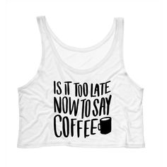 Is It Too Late Now to Say Coffee Crop Top Justin Bieber Coffee Addict ($15) ❤ liked on Polyvore featuring tops, shirts, tanks, white, women's clothing, neon pink crop top, white top, white singlet, white tank crop top and crop tank