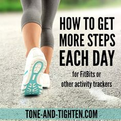 How To Get More Steps Each Day on Tone-and-Tighten.com - perfect for FitBits or other activity trackers
