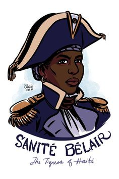 Day Sanité Bélair Haitian Freedom fighter fought in the Haitian Revolution. Not much is known about her life, but she was a freewoman of color who joined the Haitian resistance under Toussaint L'Ouverture and rose to the rank of. Women In History, Black History, British History, Ancient History, American History, Native American, Modern History, Haitian Revolution, American Revolution