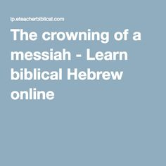 The crowning of a messiah - Learn biblical Hebrew online Kings Of Israel, Biblical Hebrew, Thick Leather, Battle, Oil, Learning, Frame, People, Frames