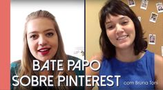 Bate papo com Bruna Toni e Anna Hilbert sobre Pinterest