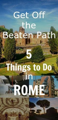 Off the Beaten Path: 5 Things to Do in Rome, Italy.