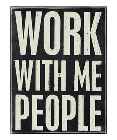 Another great find on #zulily! 'Work with Me' Wall Sign by Primitives by Kathy #zulilyfinds