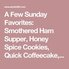 A Few Sunday Favorites: Smothered Ham Supper, Honey Spice Cookies, Quick Coffeecake, and More!   Amish 365: Amish Recipes – Amish Cooking