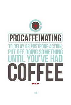 Procaffeinating Defined | From jhbuco on tumblr #coffee_quotes #caffeine #procrastination
