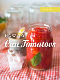 Tutorial // A Guide To Canning Tomatoes