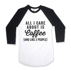 All I Care About Is Coffee And Like 2 People by AwesomeBestFriendsTs  If you love coffee we've got your back, search through tons of funny coffee shirts, grab a pizza inspired tank top, or find something that professes your never ending love for all things bed. We've got tees tanks and shirts for everyone!