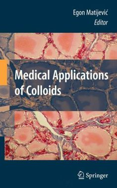 Medical Applications of Colloids by Egon Matijevic. $92.80. Publisher: Springer; 1 edition (December 31, 2007). 327 pages