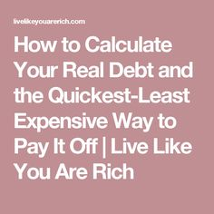 How to Calculate Your Real Debt and the Quickest-Least Expensive Way to Pay It Off | Live Like You Are Rich