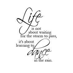 Inspiring Quote Life Isnt About Waiting For The Storm To Pass It