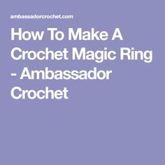 How To Make A Crochet Magic Ring - Ambassador Crochet