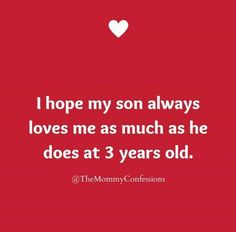 He will, my 3 year old is now 30 and he still loves me as much. It was a bit uncertain in his teens but he came back. Mommy Quotes, Son Quotes, Life Quotes, Belle Quotes, Qoutes, Love My Kids, Love Of My Life, My Love, Stand Up Comedians