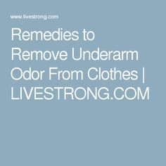Remedies to Remove Underarm Odor From Clothes | LIVESTRONG.COM