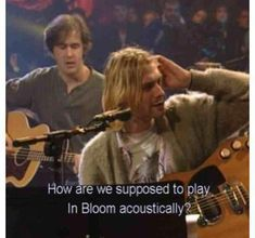 MTV Unplugged in New York - I remember watching a special way back when and Kurt Loder was saying how they totally showed up to the show with their electric guitars. He was just like...'uh...unplugged? get it?' :P