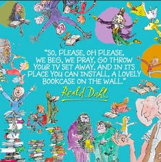 In honor of Roald Dahl Day (Sept. here is Dahl's poem on choosing books over TV. Spider, who got it from The Bookshelf Gargoyle) Dahl was friends with my Uncle Buck. Roald Dahl Day, Roald Dahl Quotes, Roald Dahl Books, Roald Dahl Characters, Literary Quotes, F Scott Fitzgerald, Cs Lewis, Jrr Tolkien, John Green