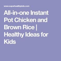 All-in-one Instant Pot Chicken and Brown Rice | Healthy Ideas for Kids