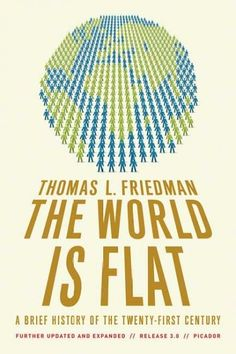 """The World is Flat"" By Thomas Friedman  Could this be the most-discussed business book of the past 10 years. This got my mind buzzing"