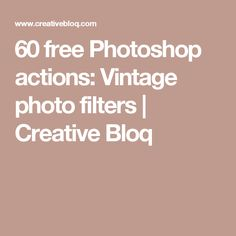 60 free Photoshop actions: Vintage photo filters | Creative Bloq