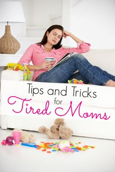 Tips and Tricks for Tired Moms - how to feel better, have more energy and MORE patience! A must read for new moms!