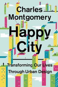 Happy City : Montgomery, Charles : 9780374168230